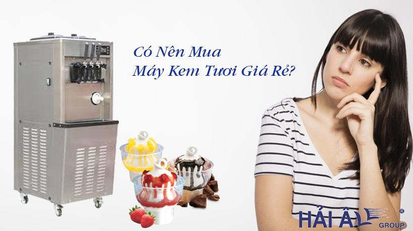 Có nên mua máy kem tươi giá rẻ