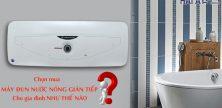 Conh máy đun nước nóng thế nào cho gia đình